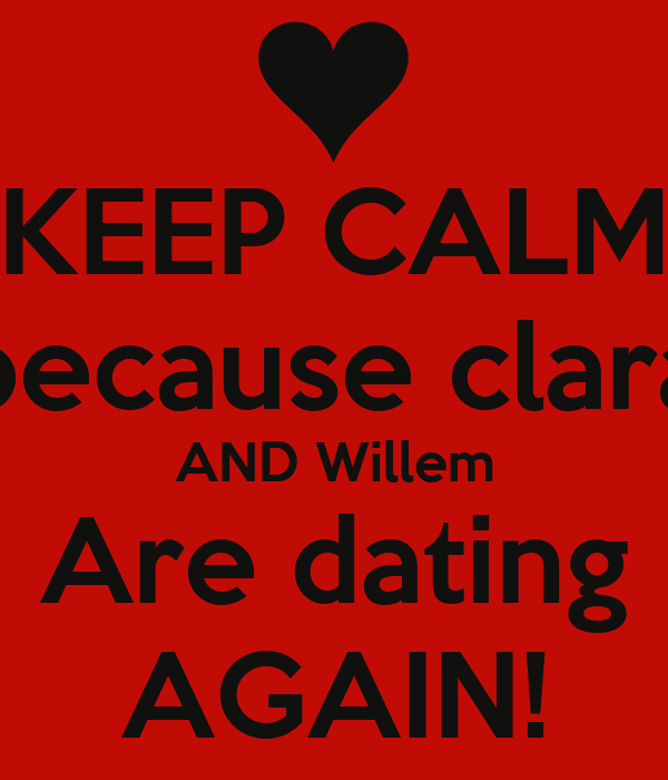 KEEP CALM because clara AND Willem Are dating AGAIN!