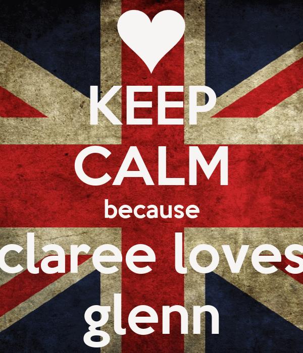 KEEP CALM because claree loves glenn