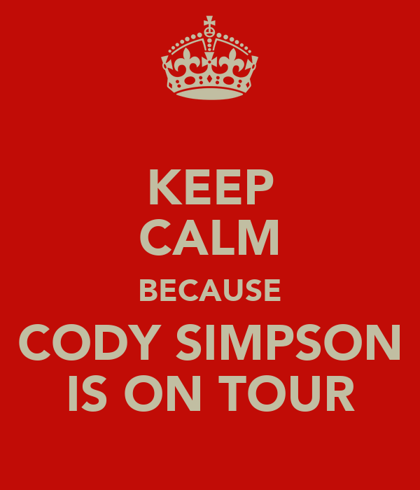 KEEP CALM BECAUSE CODY SIMPSON IS ON TOUR