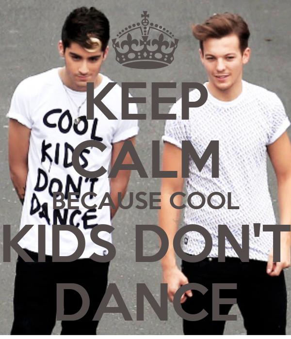 KEEP CALM BECAUSE COOL KIDS DON'T DANCE