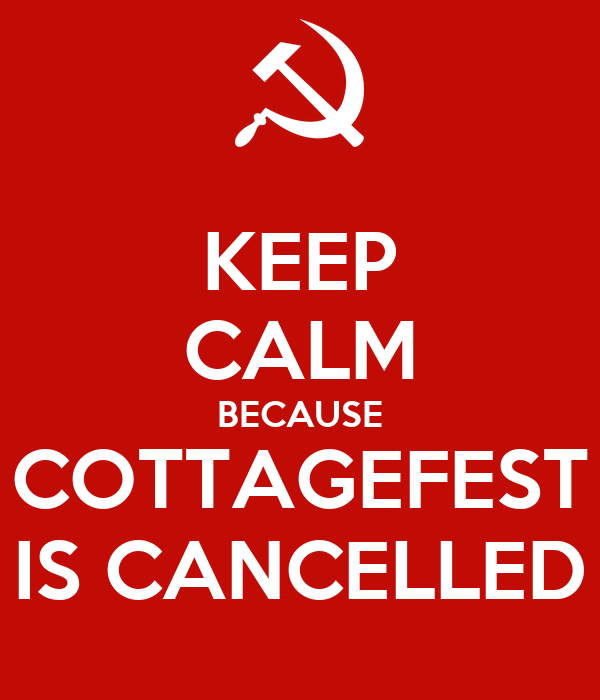KEEP CALM BECAUSE COTTAGEFEST IS CANCELLED