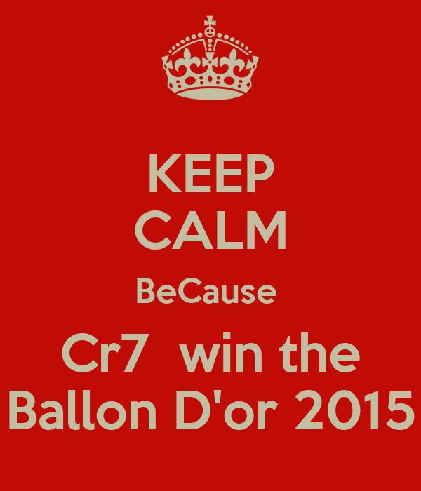 KEEP CALM BeCause  Cr7  win the Ballon D'or 2015