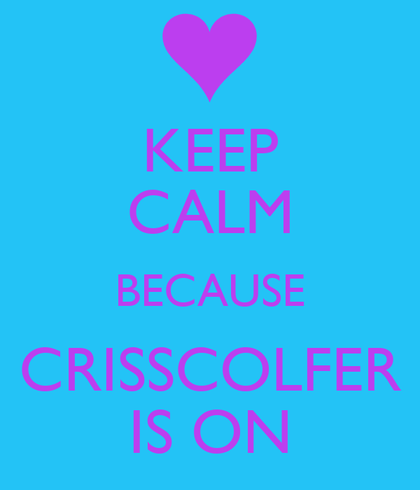 KEEP CALM BECAUSE CRISSCOLFER IS ON