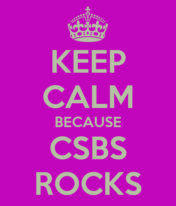 KEEP CALM BECAUSE CSBS ROCKS