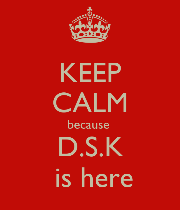 KEEP CALM because  D.S.K  is here