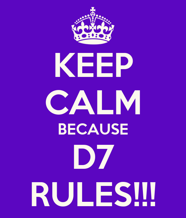 KEEP CALM BECAUSE D7 RULES!!!