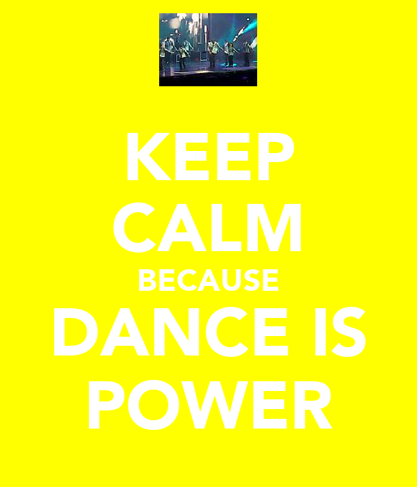 KEEP CALM BECAUSE DANCE IS POWER