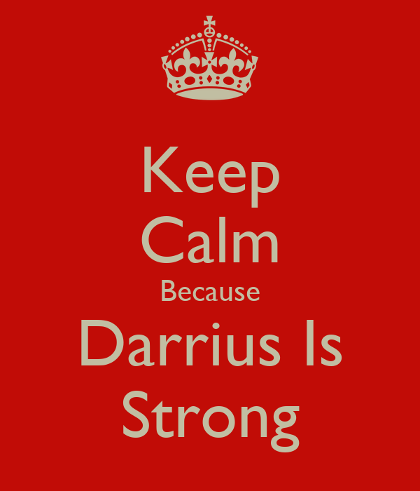 Keep Calm Because Darrius Is Strong