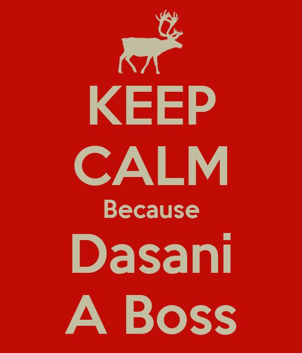 KEEP CALM Because Dasani A Boss
