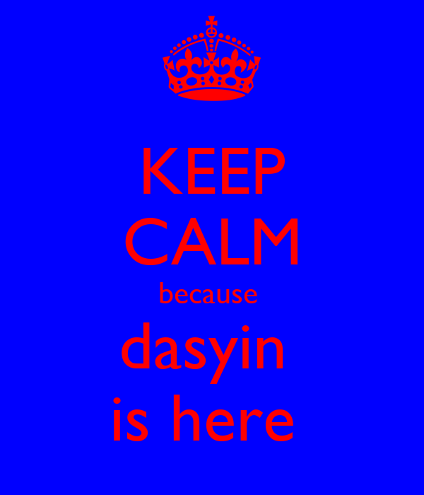 KEEP CALM because  dasyin  is here