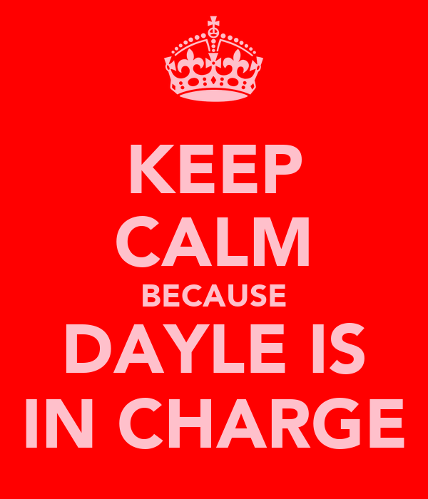 KEEP CALM BECAUSE DAYLE IS IN CHARGE