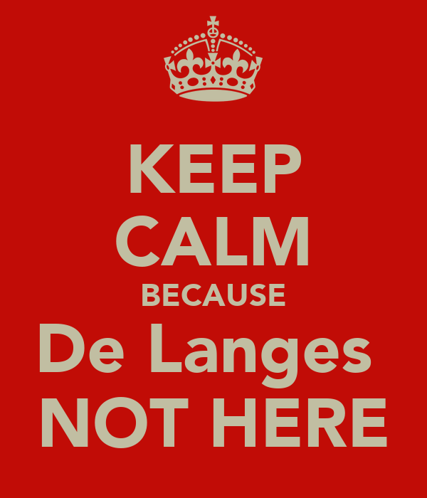 KEEP CALM BECAUSE De Langes  NOT HERE
