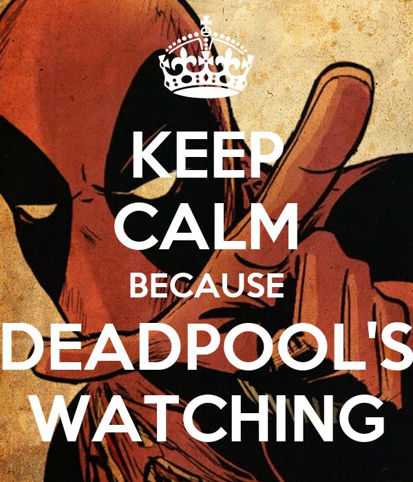 KEEP CALM BECAUSE DEADPOOL'S WATCHING