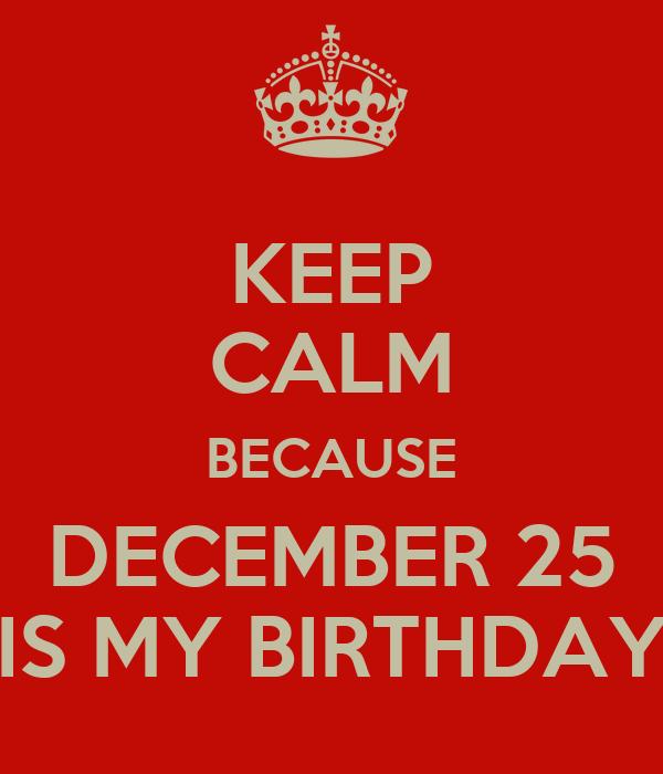 Keep Calm Because December 25 Is My Birthday Poster Prince Emna Keep Calm O Matic