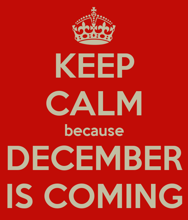 KEEP CALM because DECEMBER IS COMING