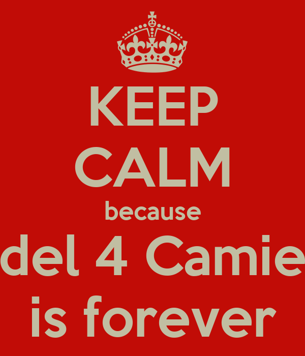 KEEP CALM because  del 4 Camie  is forever