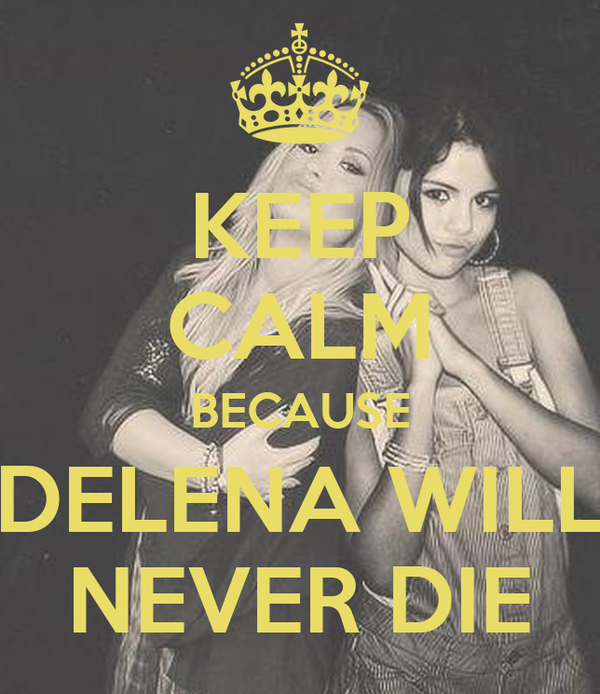 KEEP CALM BECAUSE DELENA WILL NEVER DIE