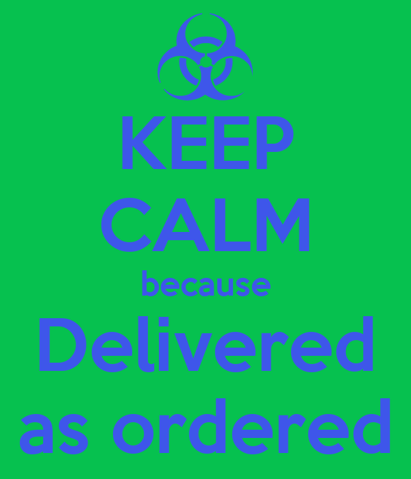 KEEP CALM because Delivered as ordered