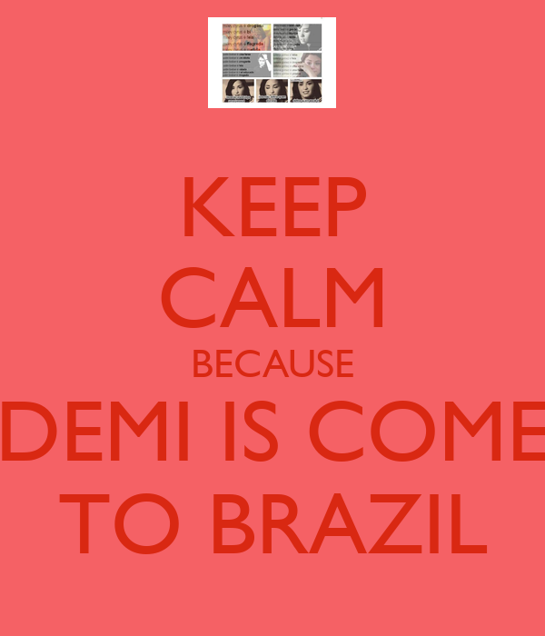 KEEP CALM BECAUSE DEMI IS COME TO BRAZIL