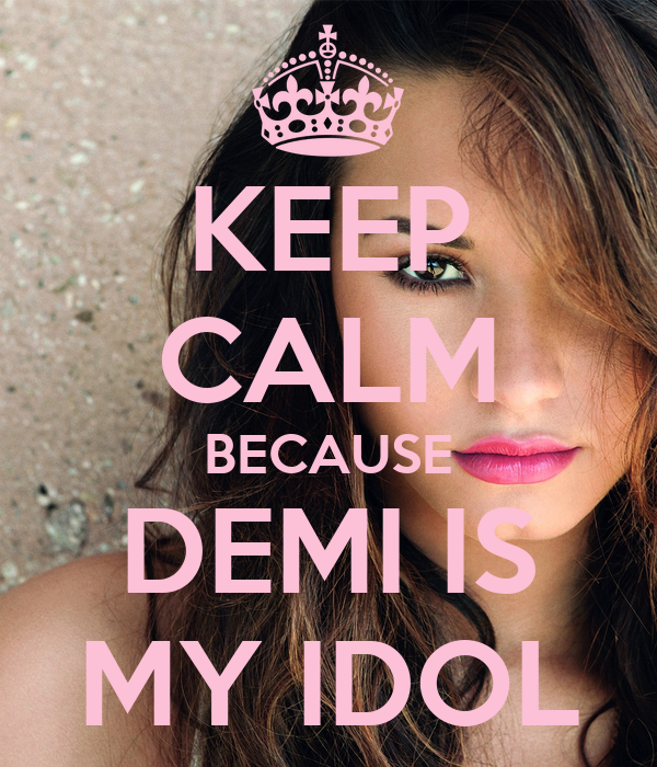 KEEP CALM BECAUSE DEMI IS MY IDOL