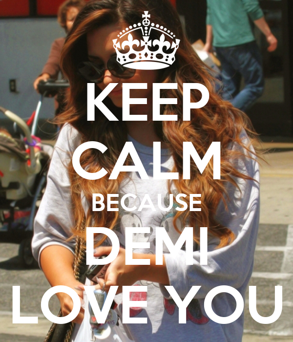 KEEP CALM BECAUSE DEMI LOVE YOU
