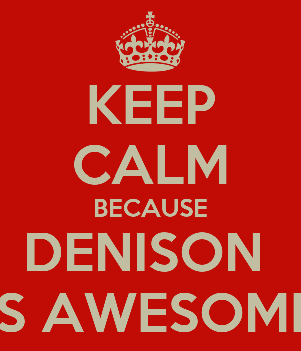 KEEP CALM BECAUSE DENISON  IS AWESOME
