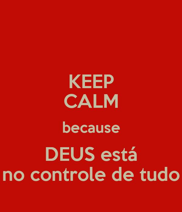 KEEP CALM because DEUS está no controle de tudo