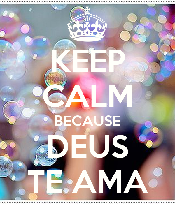 KEEP CALM BECAUSE DEUS TE AMA