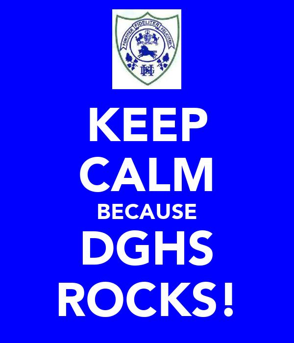 KEEP CALM BECAUSE DGHS ROCKS!