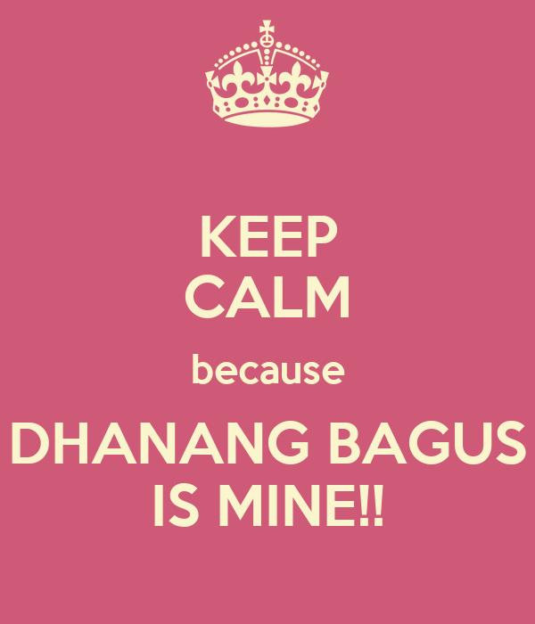 KEEP CALM because DHANANG BAGUS IS MINE!!