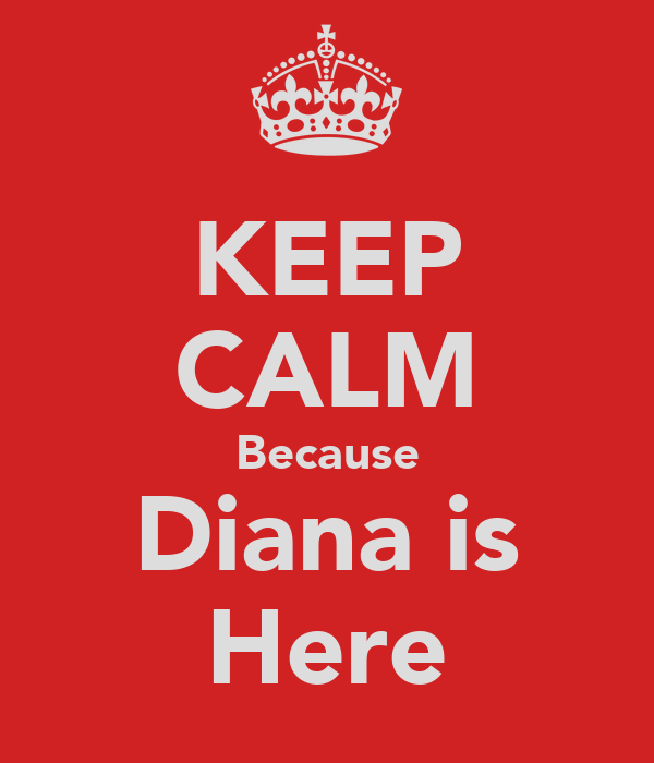 KEEP CALM Because Diana is Here