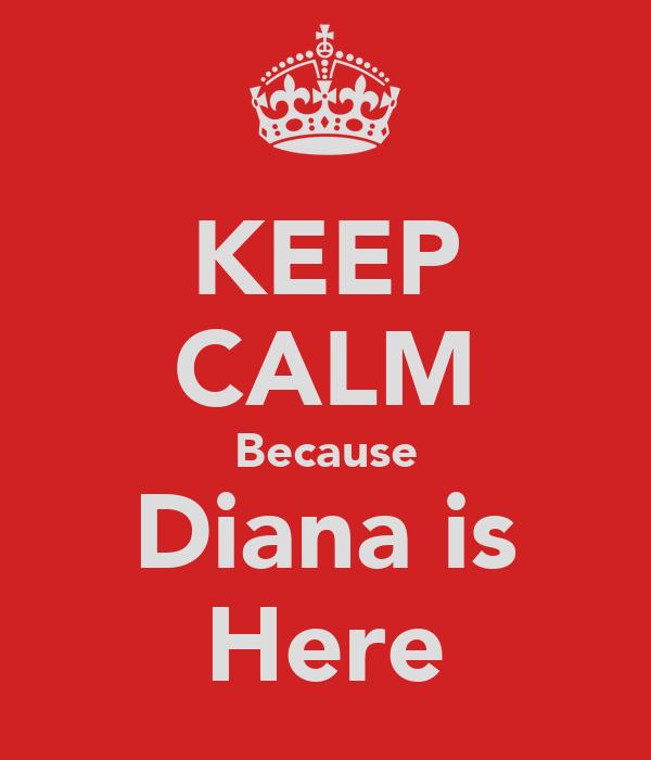 KEEP CALM Because Diana is Here