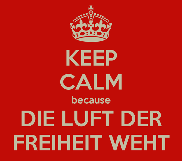 KEEP CALM because DIE LUFT DER FREIHEIT WEHT