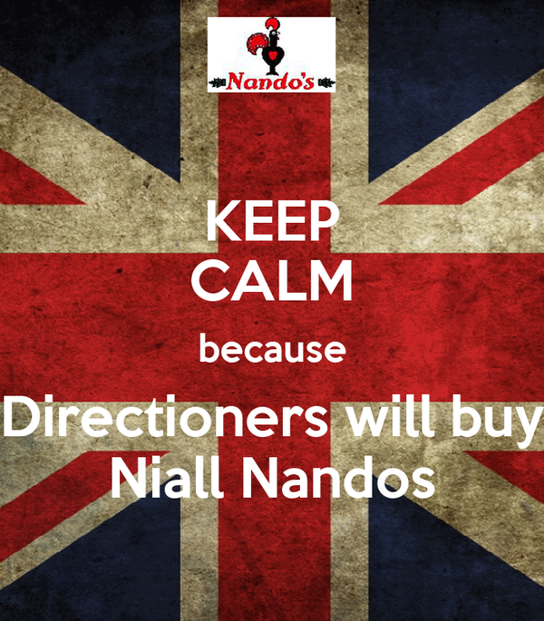KEEP CALM because Directioners will buy Niall Nandos