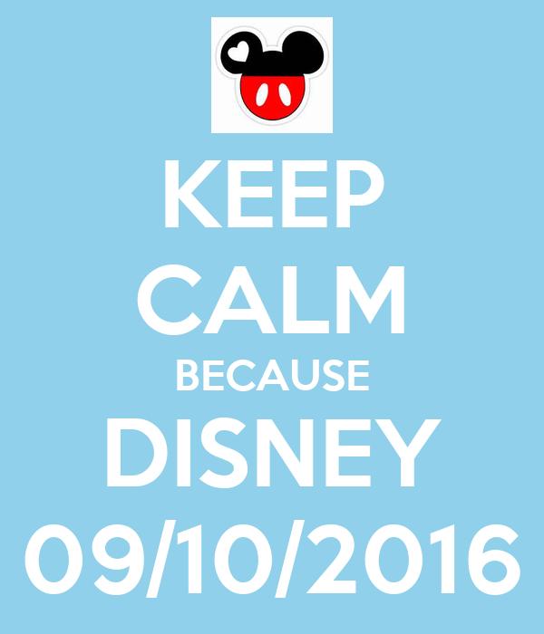 KEEP CALM BECAUSE DISNEY 09/10/2016