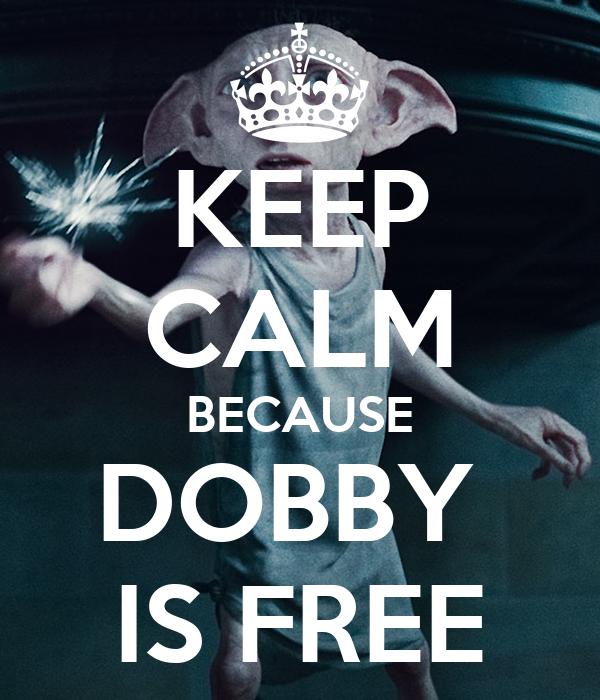 KEEP CALM BECAUSE DOBBY  IS FREE