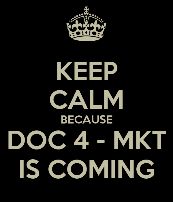 KEEP CALM BECAUSE DOC 4 - MKT IS COMING