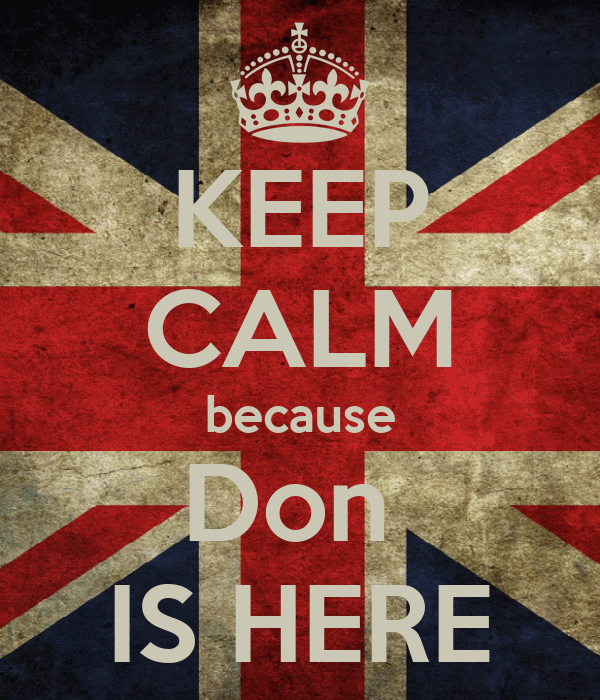 KEEP CALM because Don  IS HERE