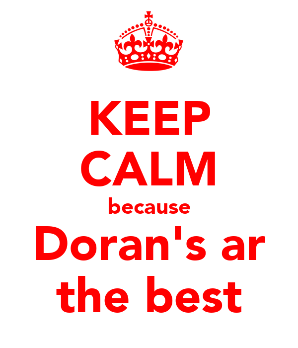KEEP CALM because Doran's ar the best