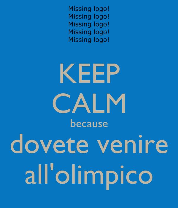 KEEP CALM because dovete venire all'olimpico