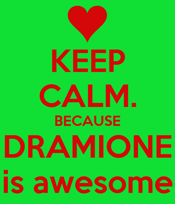 KEEP CALM. BECAUSE DRAMIONE is awesome