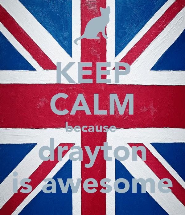 KEEP CALM because  drayton is awesome