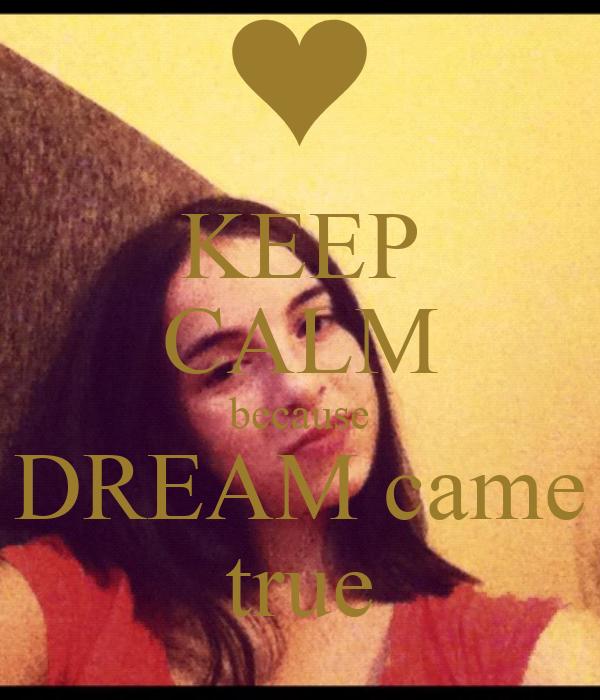 KEEP CALM because DREAM came true
