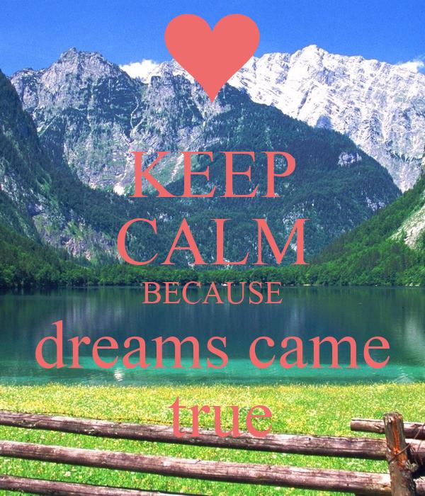KEEP CALM BECAUSE dreams came  true