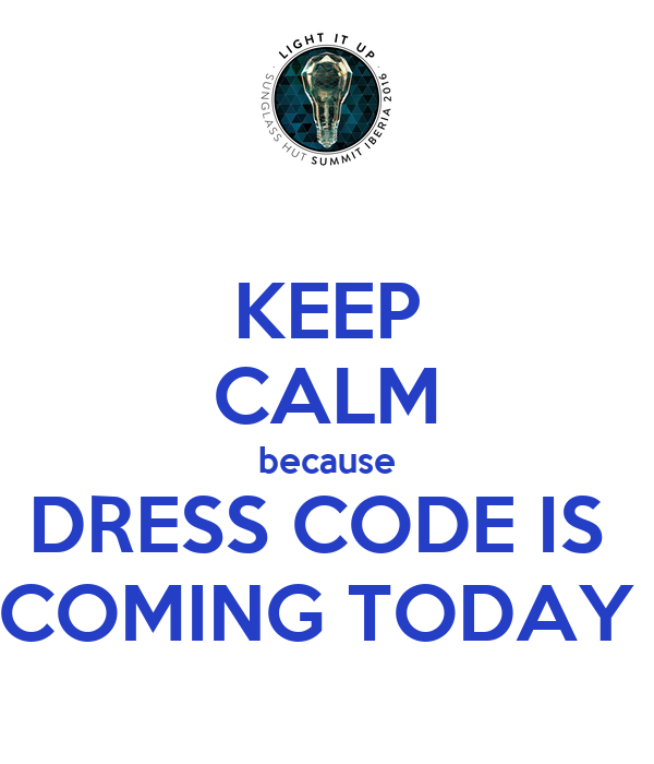 KEEP CALM because DRESS CODE IS  COMING TODAY