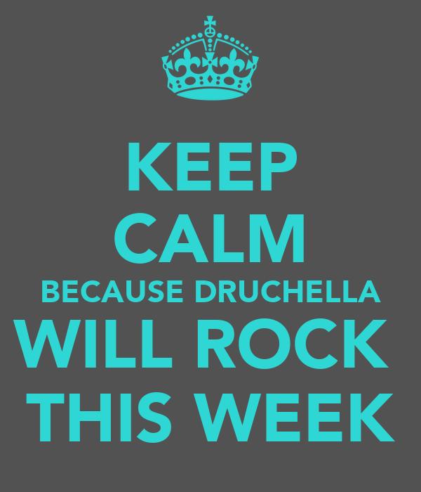 KEEP CALM BECAUSE DRUCHELLA WILL ROCK  THIS WEEK