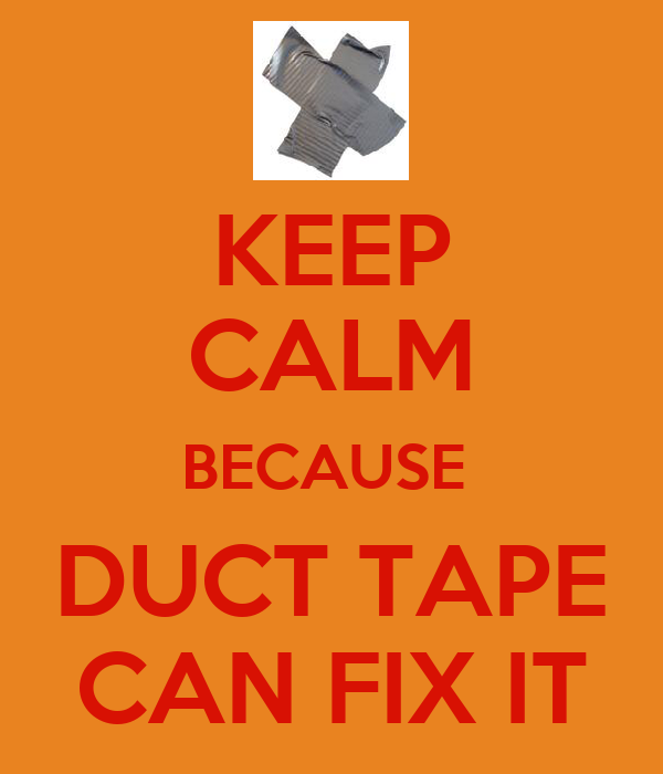 KEEP CALM BECAUSE  DUCT TAPE CAN FIX IT