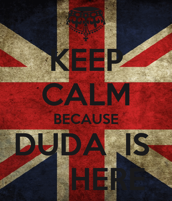 KEEP CALM BECAUSE DUDA  IS       HERE