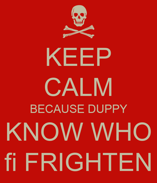 KEEP CALM BECAUSE DUPPY KNOW WHO fi FRIGHTEN