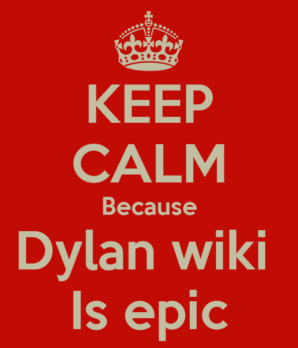 KEEP CALM Because Dylan wiki  Is epic